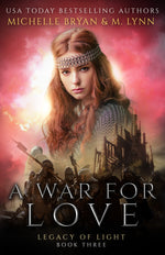 A War for Love Book THREE (Legacy of Light) By M. Lynn & Michelle Bryan