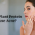 Does Plant Protein Cause Acne?