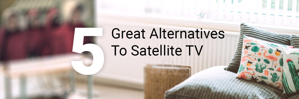 5 Great Alternatives To Satellite TV