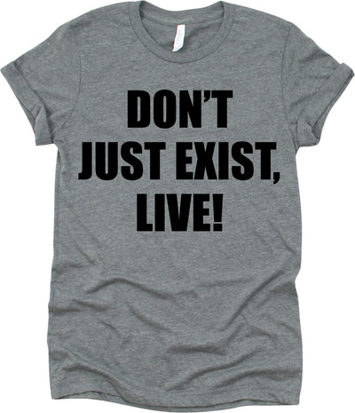 Don't Just Exist, Live