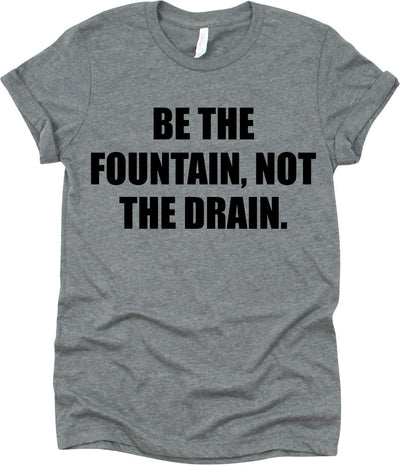 Be The Fountain Not The Drain