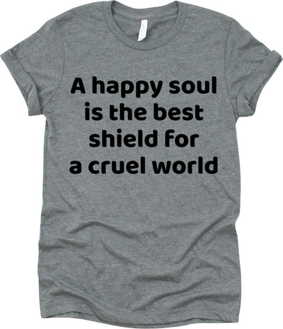 A Happy Soul Is The Best Shield For A Cruel World