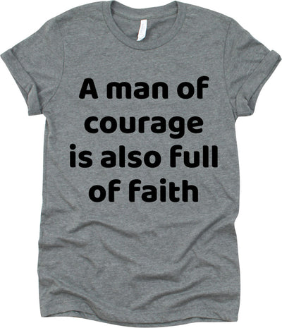 A Man Of Courage Is Also Full Of Faith