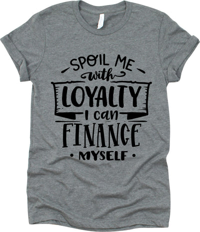 Spoil Me With Loyalty I Can  Finance Myself
