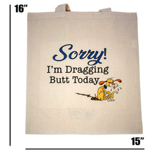 Load image into Gallery viewer, Sorry! I'm Dragging Butt Today Tote Bag