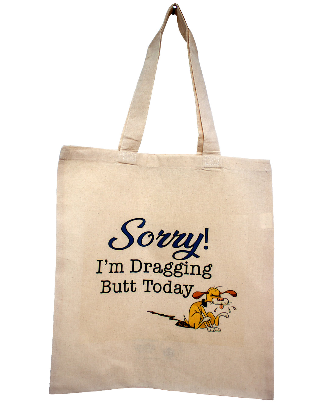 Sorry! I'm Dragging Butt Today Tote Bag