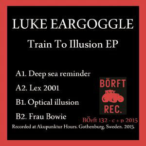 Luke Eargoggle ‎– Train To Illusion