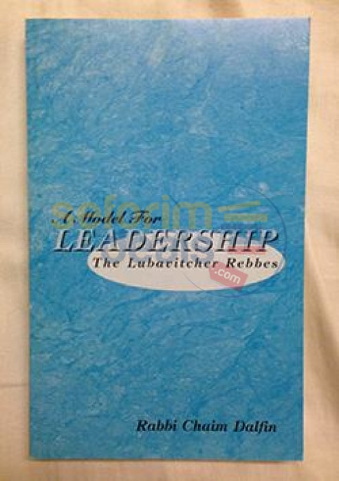 A Model For Leadership - The Lubavitcher Rebbes