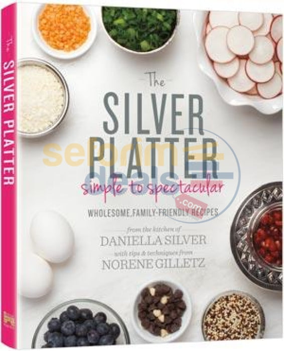 The Silver Platter: Simple To Spectacular - Cookbook
