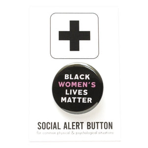 Round pinback button that says BLACK WOMEN'S LIVES MATTER. White and pink text on a black background