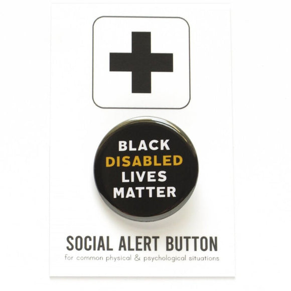 Round pinback button that says BLACK DISABLED LIVES MATTER. White and yellow  text on a black background