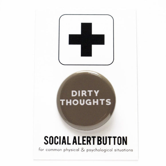 Round pinback button that says DIRTY THOUGHTS.  White text on a dirty brown background