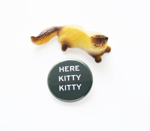 HERE KITTY KITTY <br> Pinback Button