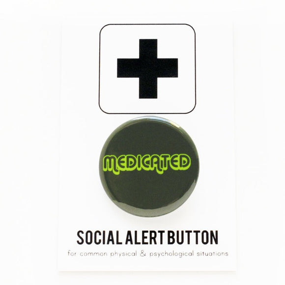 MEDICATED <br> Pinback Button