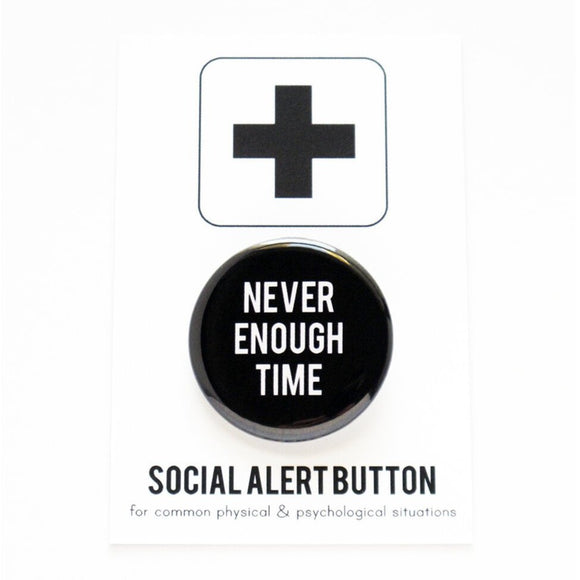 NEVER ENOUGH TIME <br> Pinback Button