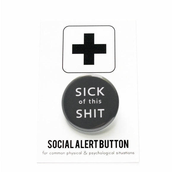 SICK OF THIS SHIT <br> Pinback Button