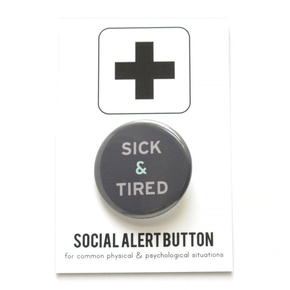 SICK & TIRED <br> Pinback Button