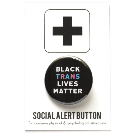 Round pinback button that says BLACK TRANS LIVES MATTER. White, blue and pink text on a black background