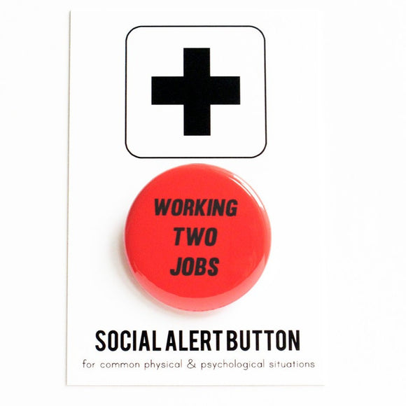 WORKING TWO JOBS <br> Pinback Button
