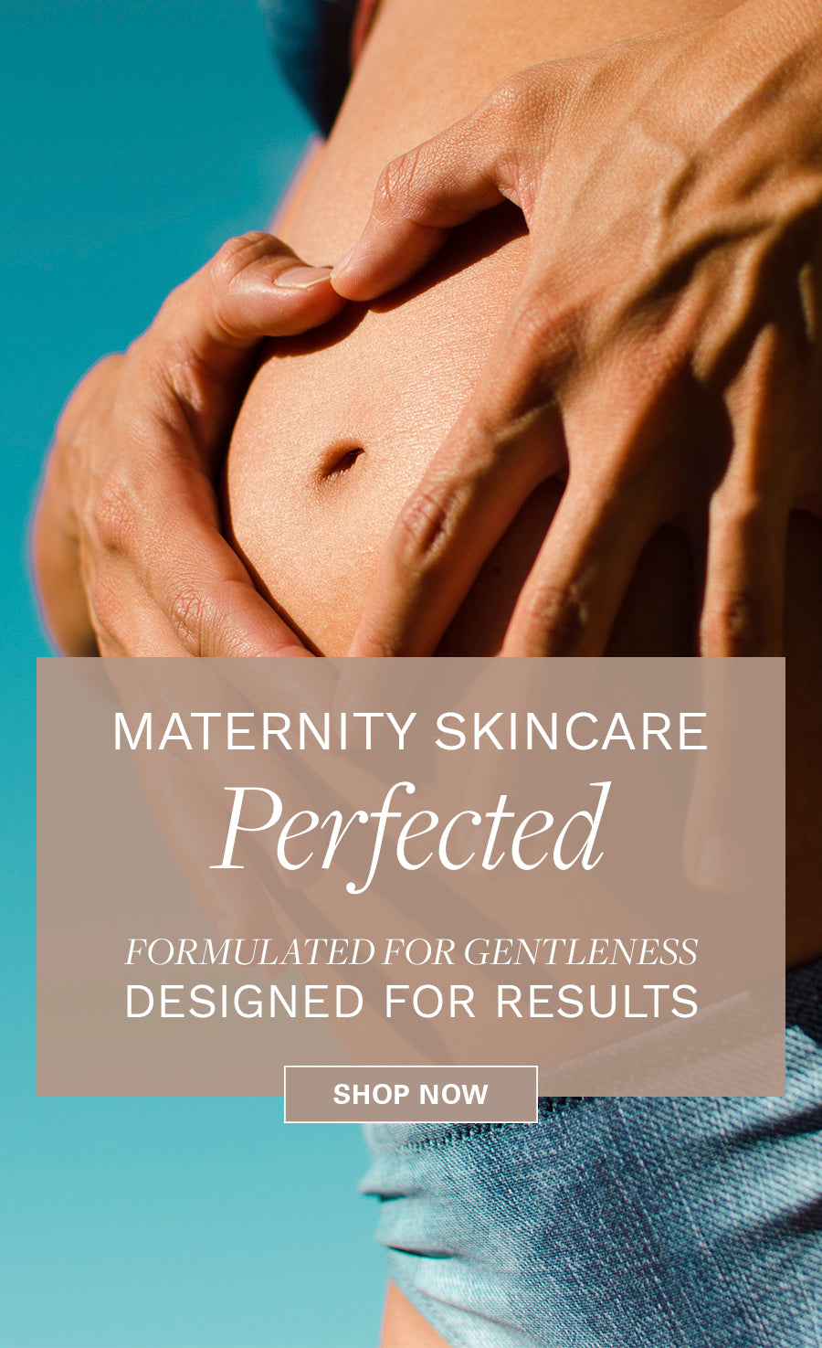 Woman in blue bathing suit holding hands on belly. Maternity Skincare Perfected. Formulated for Gentleness, Designed for Results. Shop Now