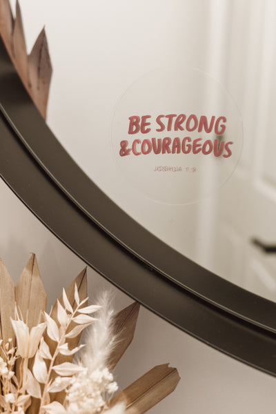 BE STRONG & COURAGEOUS - Mirror Affirmation