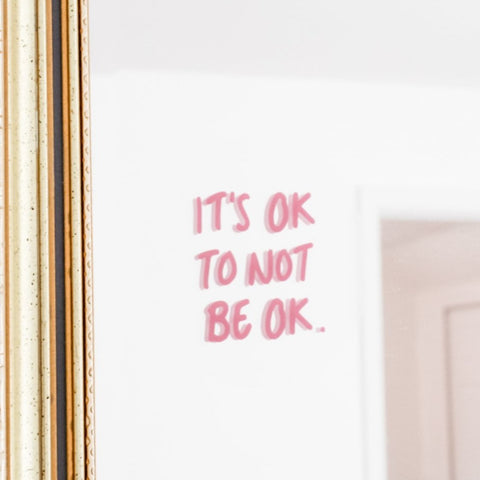 IT'S OK TO NOT BE OK - Mirror Affirmation