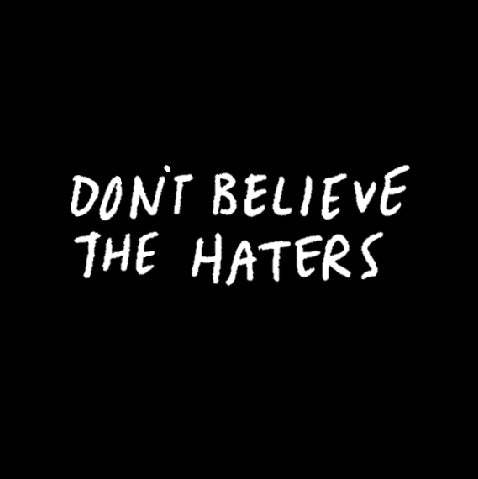 DON'T BELIEVE THE HATERS-1