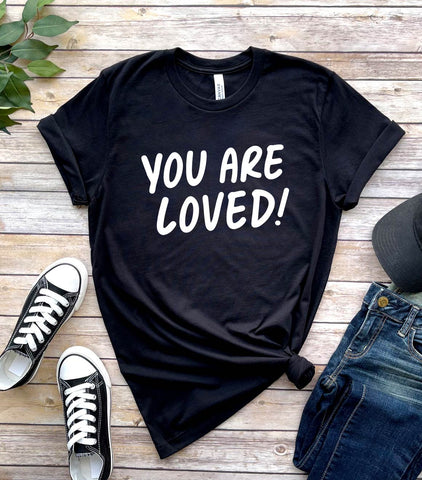 *NEW* YOU ARE LOVED! - Printed T-Shirt