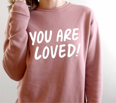 *NEW* YOU ARE LOVED! - Sweatshirt
