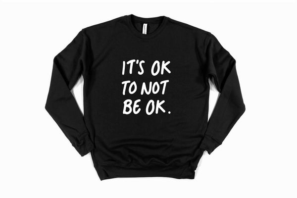 *NEW* IT'S OK TO NOT BE OK - Sweatshirt - Pre-Order