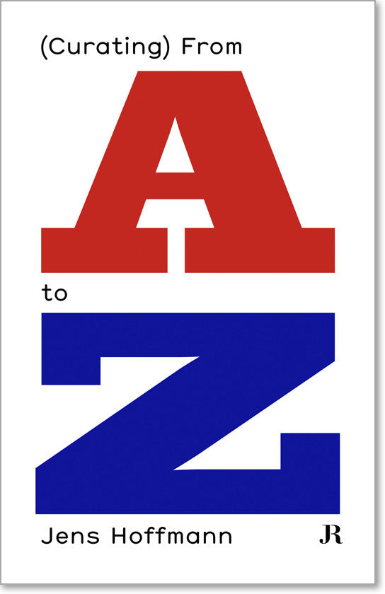 Jens Hoffmann – (Curating) From A to Z