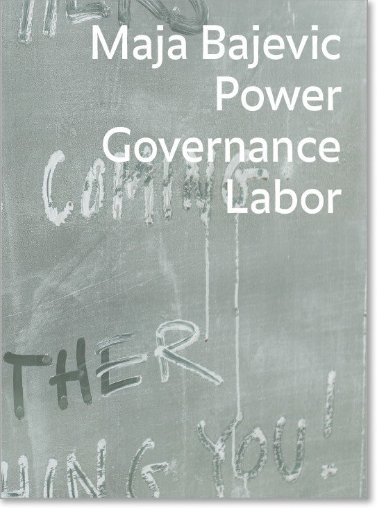Maja Bajevic - Power, Governance, Labor