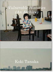 Koki Tanaka – Vulnerable Histories (An Archive)