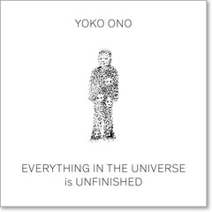 Yoko Ono – Everything in the Universe is Unfinished