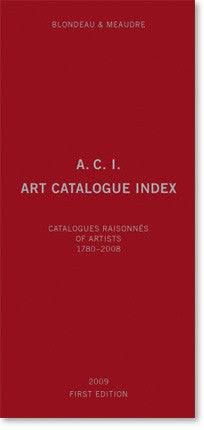 A.C.I., Art Catalogue Index: Catalogues Raisonnés of Artists 1780 - 2008