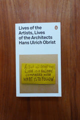 Hans Ulrich Obrist – Lives of the Artists, Lives of the Architects