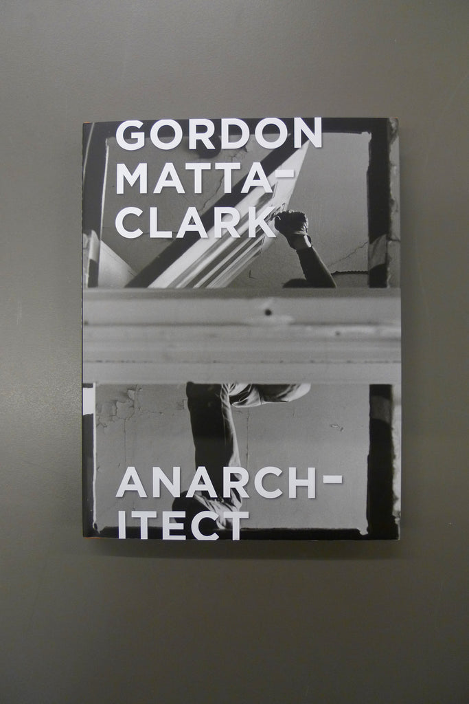Gordon Matta-Clark - Anarchitect
