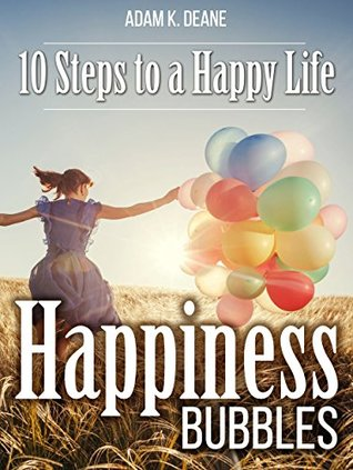 Happiness Bubbles: 10 Steps to a Happy Life