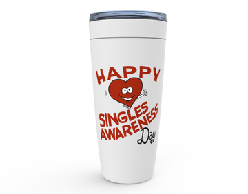 Happy Singles Awareness Day - Tumbler