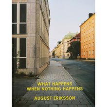 Load image into Gallery viewer, AUGUST ERIKSSON: WHAT HAPPENS WHEN NOTHING HAPPENS