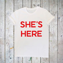 Load image into Gallery viewer, SHE'S HERE: T-SHIRT