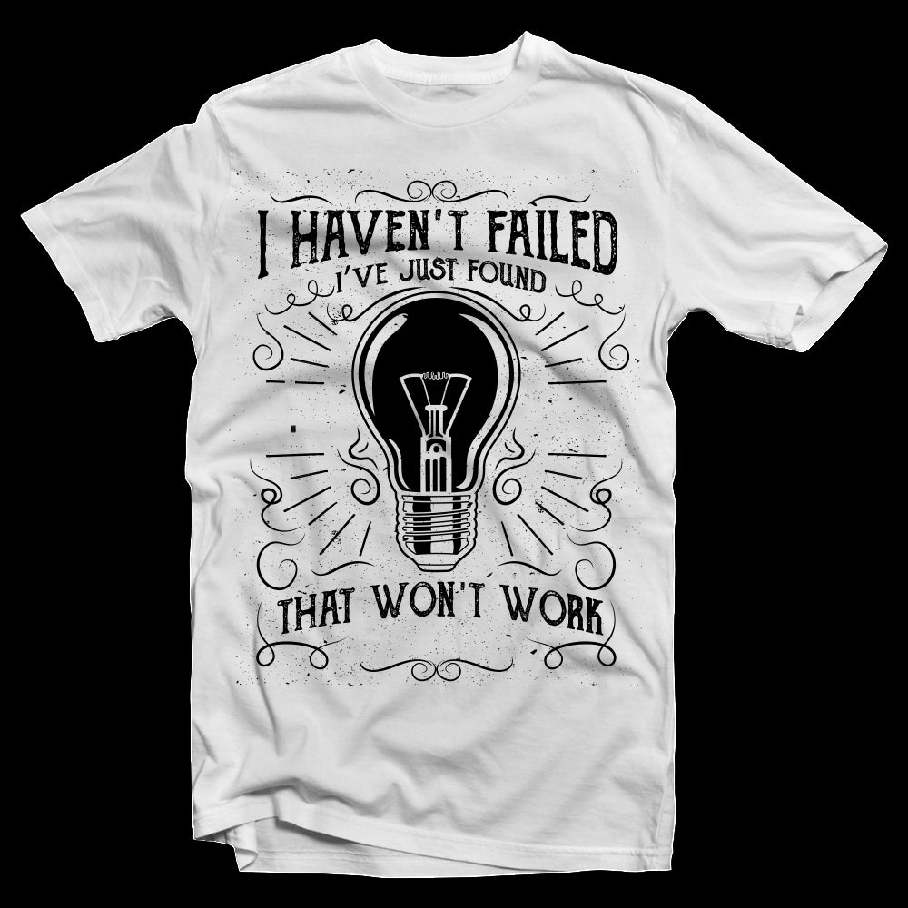T-Shirt I Haven't Failed