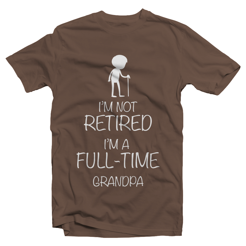 I'm not retired I'm a full-time grandpa