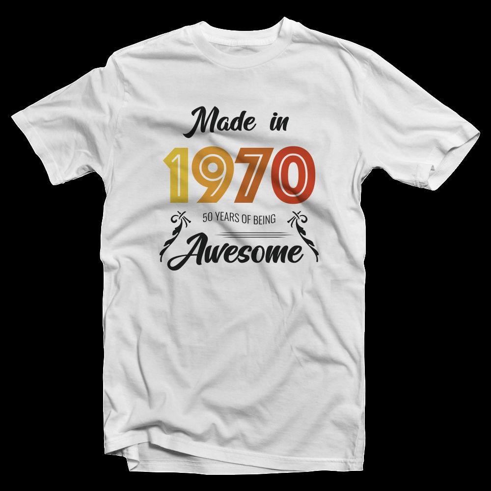Made In 1970 - 50 Years Of Being Awesome