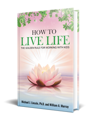How to Live Life book by Michael J Lincoln Ph.D.