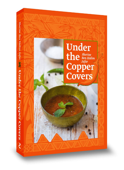Under the Copper Covers Cooking Book by Sherin Ben Halim Jafar