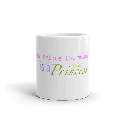 My Prince Charming is a Princess! LGBTQ! Mug