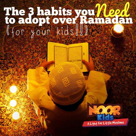3 Habits you NEED to adopt over Ramadan