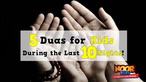 5 Duas to Teach Children in the Last 10 Nights