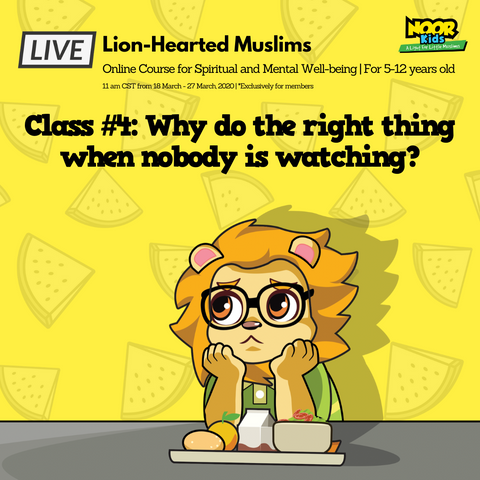 Lion-Hearted Muslims Online program - Noor Kids - Why do the right thing when nobody is watching